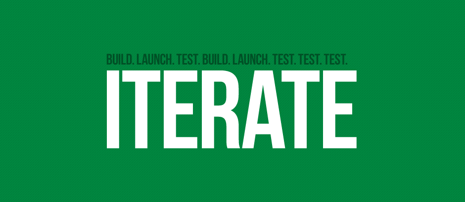 Build. Launch. Test. Build. Launch. Test. Test. Test. Iterate.